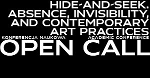 CALL FOR PAPERS: Hide and Seek. Absence, Invisibility and Contemporary Art Practices (CFP until 18.02.2018)