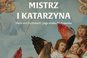 THE MASTER AND CATHERINE. HANS SUESS VON KULMBACH AND HIS WORKS FOR KRAKOW