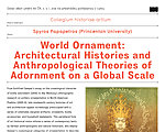Spyros Papapetros (Princenton University):  World Ornament: Architectural Histories and Anthropological Theories of Adornment on a Global Scale