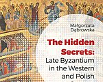 Małgorzata Dąbrowska: The Hidden Secrets: Late Byzantium in the Western and Polish Context