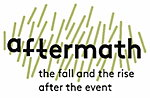 CALL FOR PAPERS: Aftermath: The Fall and the Rise after the Event (CFP until 15.06.2018)